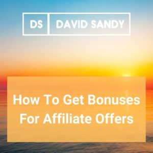 How To Get Bonuses For Affiliate Offers [GET ALL MY BONUSES]
