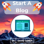 How To Start A Blog with David Sandy