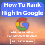 How To Rank High In Google Without Backlinks [For Complete Newbies]