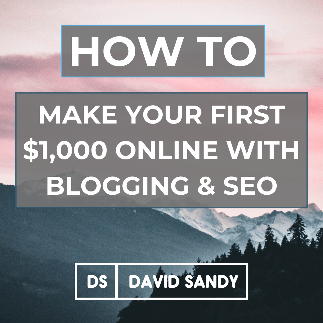 How To Make Your First $1,000 Online With Blogging & SEO