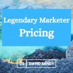 Legendary Marketer Pricing
