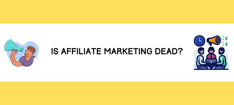 Is Affiliate Marketing Dead Wide