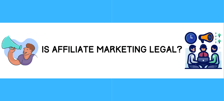 Is Affiliate Marketing Legal Wide