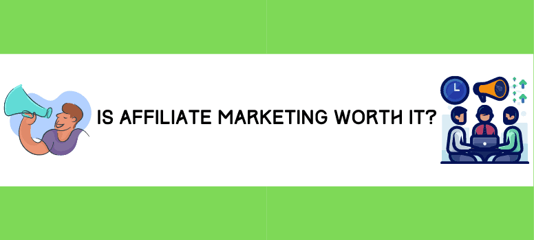 Is Affiliate Marketing Worth It Wide