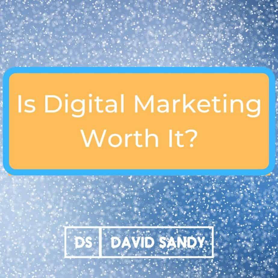 Is Digital Marketing Worth It