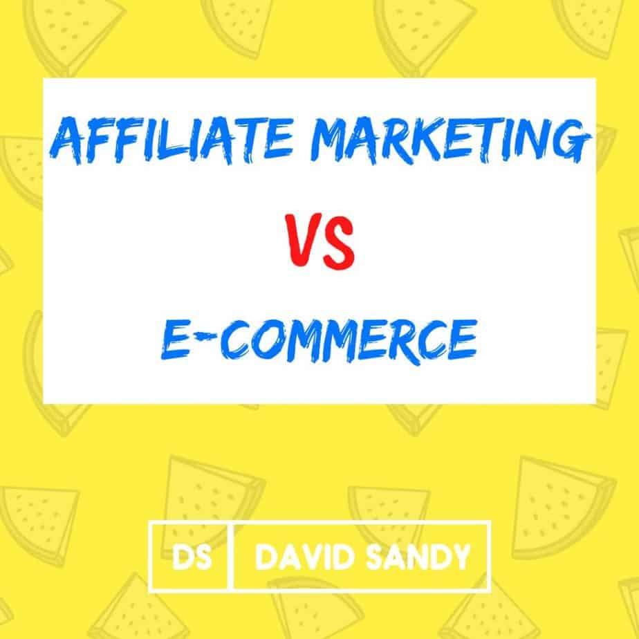 affiliate marketing vs e-commerce