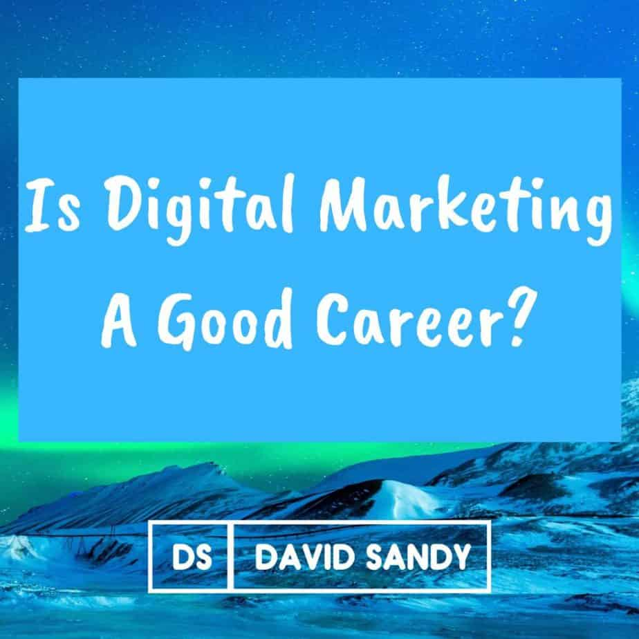 is digital marketing a good career