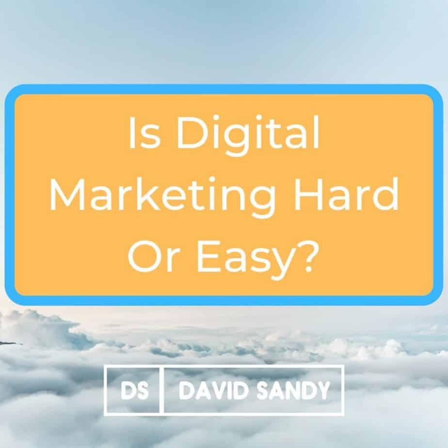 is digital marketing hard or easy